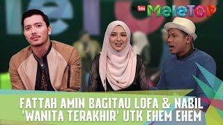 fattah amin bagitau lofa and amp nabil and 39 wanita terakhir and 39 utk ehem ehem meletop episod 220 17 1 2017