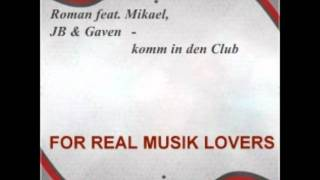 Roman feat mikael, JB & Gaven - komm in den Club