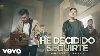 Josue Del Cid - He Decidido Seguirte ft. Evan Craft
