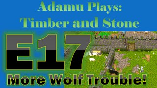 Adamu Plays: Timber and Stone - Episode 17 - More Wolf Trouble!