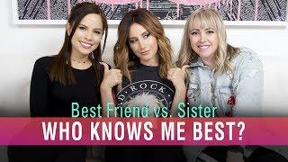 Who Knows Me Best? Best Friend Vs. Sister | Ashley Tisdale
