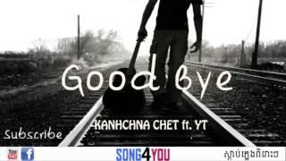 Goodbye   KANHCHNA CHET ft  YT   Khmer New Song New Song Rab