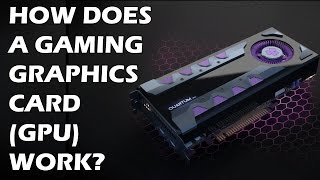 How Does A Gaming Graphics Card (GPU) Work?