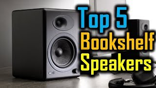 Top 5 Bookshelf Speakers 2018 | Best Bookshelf Speakers Review