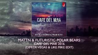 MATTN & Futuristic Polar Bears - Café Del Mar 2016 (Dimitri Vegas & Like Mike Edit)