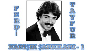FERDİ TAYFUR  ★ KARIŞIK ŞARKILARI-1 ★