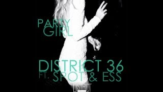 DISTRICT 36 - PARTY GIRL FT. SPOT & ESS