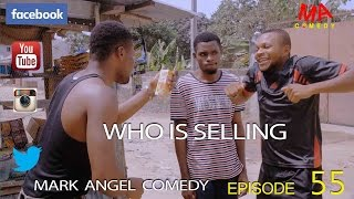 WHO IS SELLING (Mark Angel Comedy) (Episode 55)