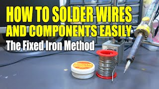 How To Solder Wires And Components Easily - The Fixed Iron Method