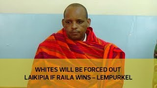 Whites will be forced out Laikipia if Raila wins - Lempurkel