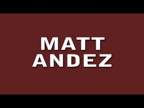MATT ANDEZ MUSIC MIX  (MY FATHER IS VERY ANGRY)