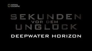 56 - Sekunden vor dem Unglück - Deepwater Horizon
