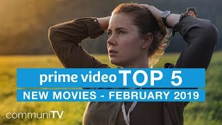 TOP 5: New Movies on Amazon Prime Video - February 2019