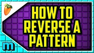 HOW TO REVERSE A PATTERN IN FL STUDIO (2019) - How To Reverse Piano And Patterns In Fl Studio 20.