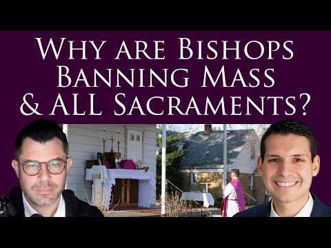 Why are Bishops Banning Mass & ALL Sacraments