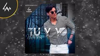 Guian - Tu y yo - Audio Oficial
