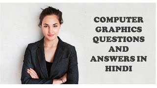 COMPUTER GRAPHICS QUESTIONS AND ANSWERS IN HINDI