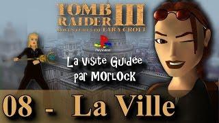 Tomb Raider 3 sur PS - 08 - La Ville [Visite guidée] [No meds] [fr]