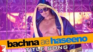 Bachna Ae Haseeno - Full Title Song