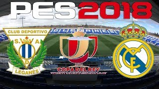 PES 2018 - 2017-18 COPA DEL REY - LEGANES vs REAL MADRID