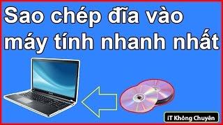 Hướng dẫn sao chép đĩa CD/DVD vào máy tính nhanh nhất | iT Không Chuyên