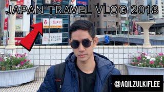 JAPAN TRAVEL VLOG 2018 - AQILZULKIFLEE