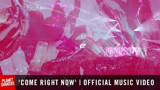 'COME RIGHT NOW' | Official Planetshakers Music Video