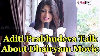 Dhairyam Kannada Movie: Aditi Prabhudeva Exclusive Talk  | Filmibeat Kannada