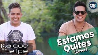 Estamos Quites - Kaique & Felipe (Cover)