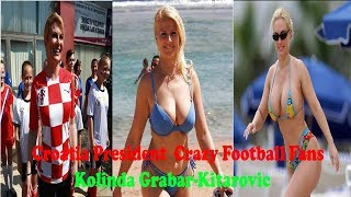 Kolinda Grabar-Kitarovic❀The most beautiful president in the world a football fan President Croatian