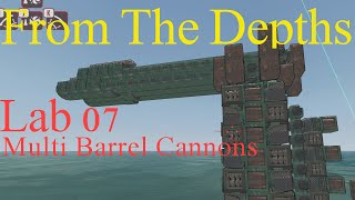 From The Depths Lab 07- Multi Barrel Cannons, LetsBuild, Testing