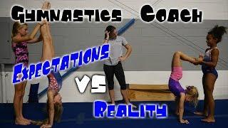 Gymnastics Coach - Expectations vs Reality  Rachel Marie