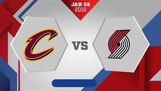 Portland Trail Blazers vs Cleveland Cavaliers: January 2, 2018