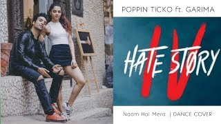 Naam Hai Mera | Hate Story IV | DANCE CHOREOGRAPHY | Poppin Ticko ft. Garima