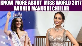 Miss World 2017 : Know more about newly crowned winner Manushi Chillar   Oneindia News