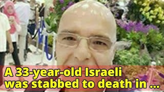 A 33-year-old Israeli was stabbed to death in Thailand