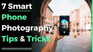 7 smart phone photography tips & tricks 2018
