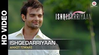 Ishqedarriyaan Full Video   Ankit Tiwari   Mahaakshay, Evelyn Sharma & Mohit Dutta