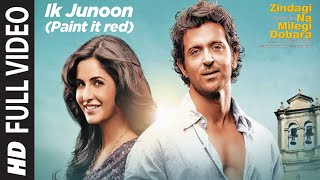Ik Junoon (Paint it red) Full Song Zindagi Na Milegi Dobara | Hrithik, Katrina, Farhan Akhtar