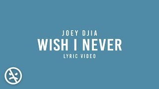 JOEY DJIA - Wish I Never (Official Lyric Video)