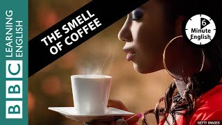 The smell of coffee: 6 Minute English