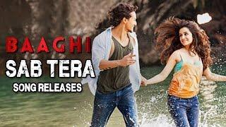 SAB TERA Video Song | Baaghi | Tiger Shroff | Shraddha Kapoor Releases