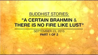 BUDDHIST STORIES: A CERTAIN BRAHMIN & THERE IS NO FIRE LIKE LUST -PART1/2
