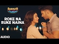 Download Roke Na Ruke Naina Full Audio Song Arijit Singh Varun Alia Badrinath Ki Dulhania mp3