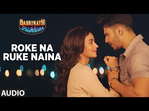 Xxx Mp4 Roke Na Ruke Naina Full Audio Song Arijit Singh Varun Alia Badrinath Ki Dulhania 3gp Sex