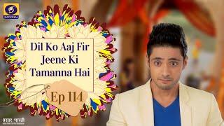 Dil Ko Aaj KiFir Jine Tammanna Hai - Ep - #114