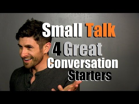 4 Great Conversation Starters | Small Talk Tips and Tricks