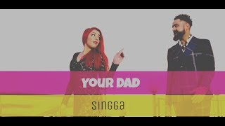 || Your Dad Latest Song || Singga || 2018