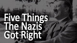 Five Things The Nazis Got Right