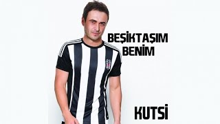 Kutsi - Beşiktaşım Benim ( Official Audio )